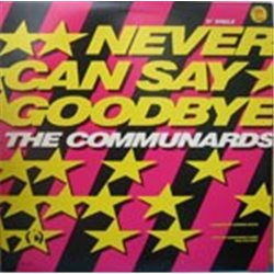 """Communards, The / Never Can Say Goodbye (12"""")"""